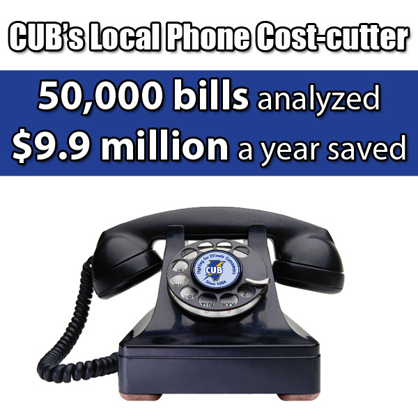 CUB's Local Phone Cost-cutter has analyzed 50,000 bills, saving $9.9 million a year.